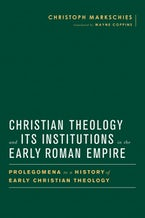 Christian Theology and Its Institutions in the Early Roman Empire