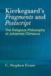 Kierkegaard's  <I>Fragments</I> and  <I>Postscripts</I>
