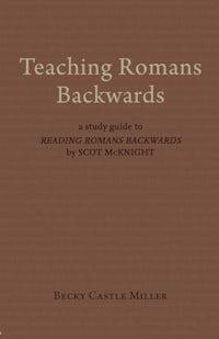 Teaching Romans Backwards