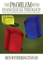 The Problem with Evangelical Theology