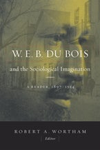 W.E.B. Du Bois and the Sociological Imagination