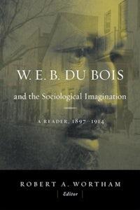 W.E.B. Du Bois and the Sociological Imagination