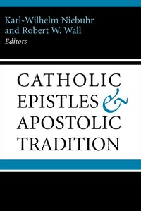 The Catholic Epistles and Apostolic Tradition