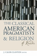 The Classical American Pragmatists and Religion