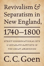 Revivalism and Separatism in New England, 1740-1800