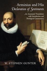 Arminius and His  <em>Declaration of Sentiments</em>