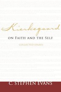 Kierkegaard on Faith and the Self